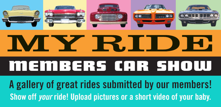 My Ride Members Car Shows. A gallery of great rides submitted by members! Show off your ride!